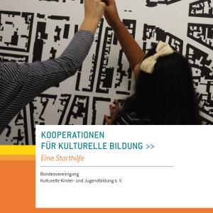 Kooperationen für Kulturelle Bildung – Eine Starthilfe