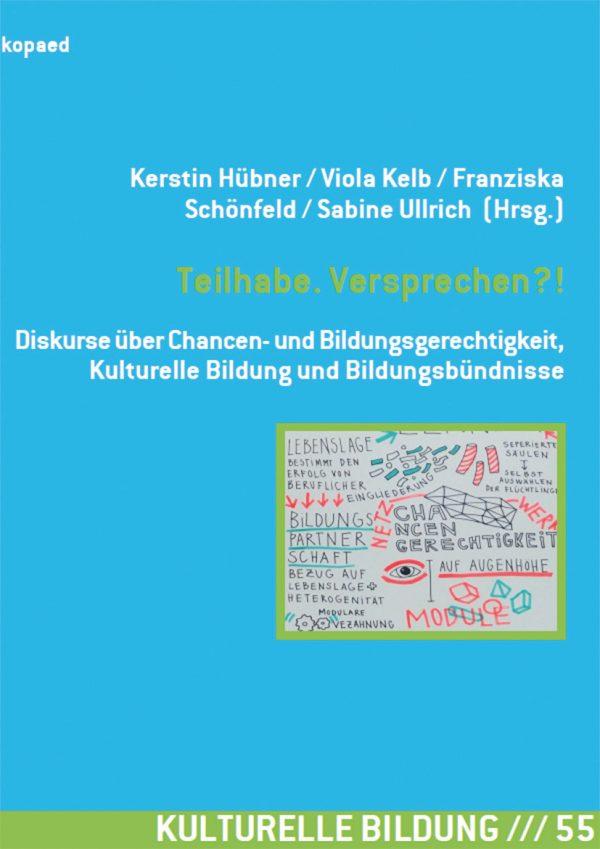 Titelbild Fachbuch Teilhabe. Versprechen?! Diskurse über Chancen- und Bildungsgerechtigkeit, Kulturelle Bildung und Bildungsbündnisse