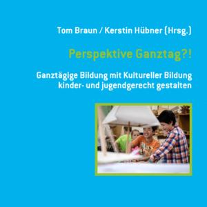 Titelbild Fachbuch Perspektive Ganztag?! Ganztägige Bildung mit Kultureller Bildung kinder- und jugendgerecht gestalten